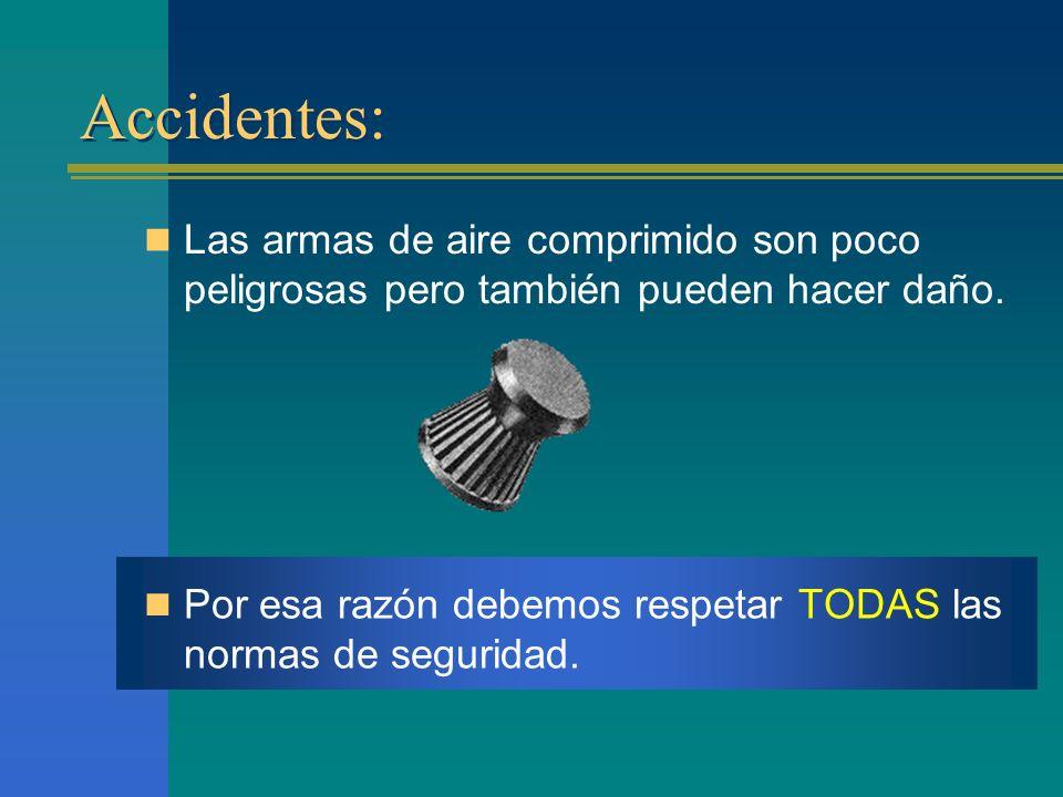 Accidentes: Las armas de aire comprimido son poco peligrosas pero también pueden hacer daño.