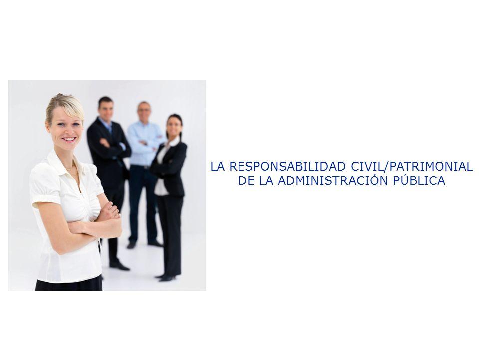 LA RESPONSABILIDAD CIVIL/PATRIMONIAL DE LA ADMINISTRACIÓN PÚBLICA