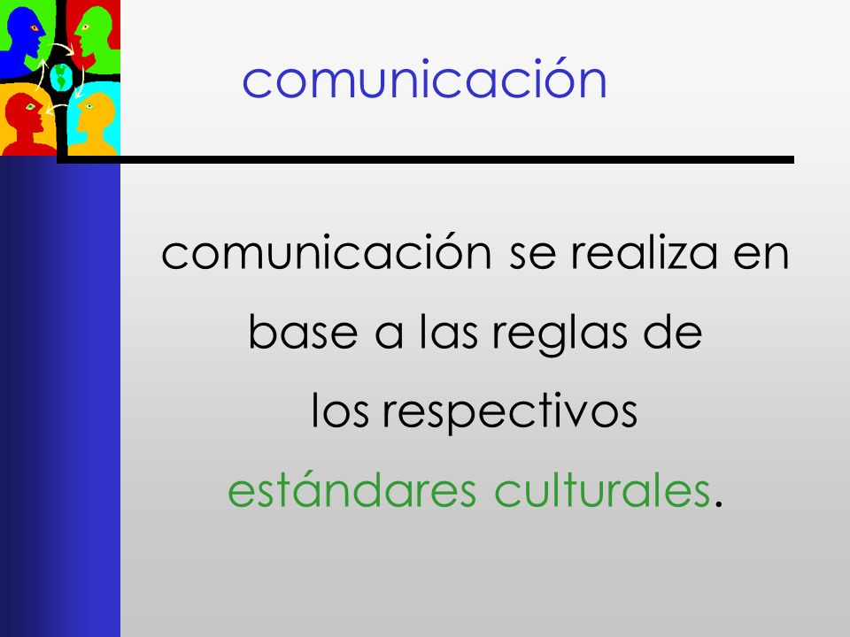 comunicacióncomunicación se realiza en base a las reglas de los respectivos estándares culturales.