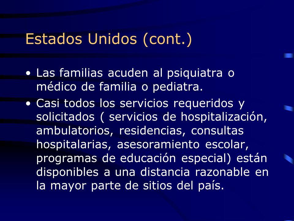 Estados Unidos (cont.) Las familias acuden al psiquiatra o médico de familia o pediatra.