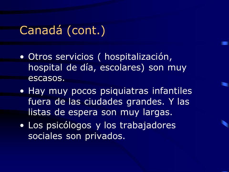 Canadá (cont.) Otros servicios ( hospitalización, hospital de día, escolares) son muy escasos.