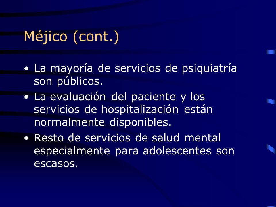 Méjico (cont.) La mayoría de servicios de psiquiatría son públicos.