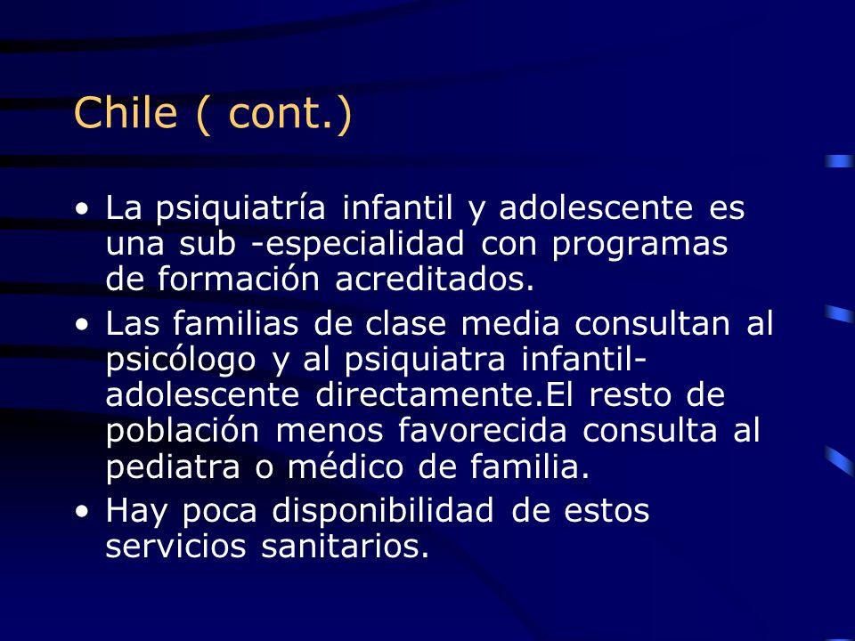 Chile ( cont.) La psiquiatría infantil y adolescente es una sub -especialidad con programas de formación acreditados.