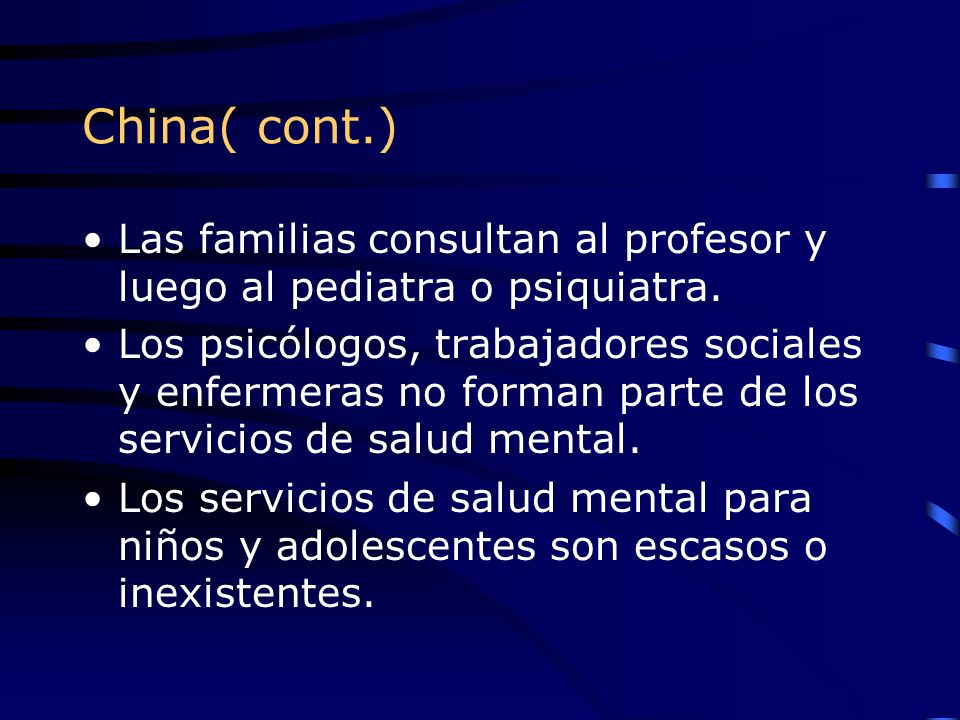 China( cont.) Las familias consultan al profesor y luego al pediatra o psiquiatra.