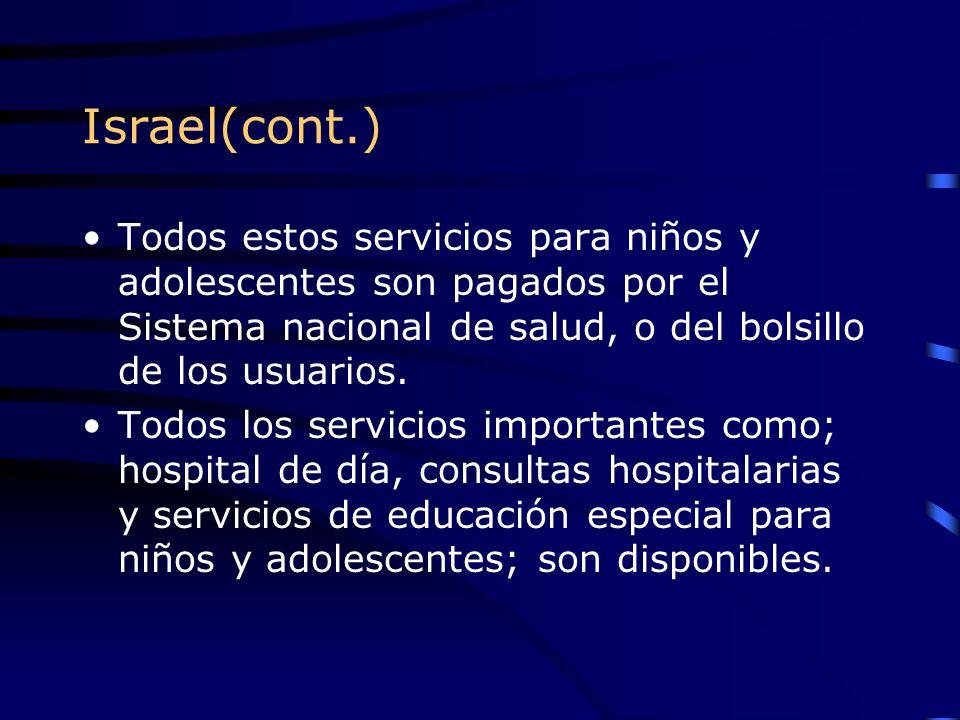 Israel(cont.) Todos estos servicios para niños y adolescentes son pagados por el Sistema nacional de salud, o del bolsillo de los usuarios.