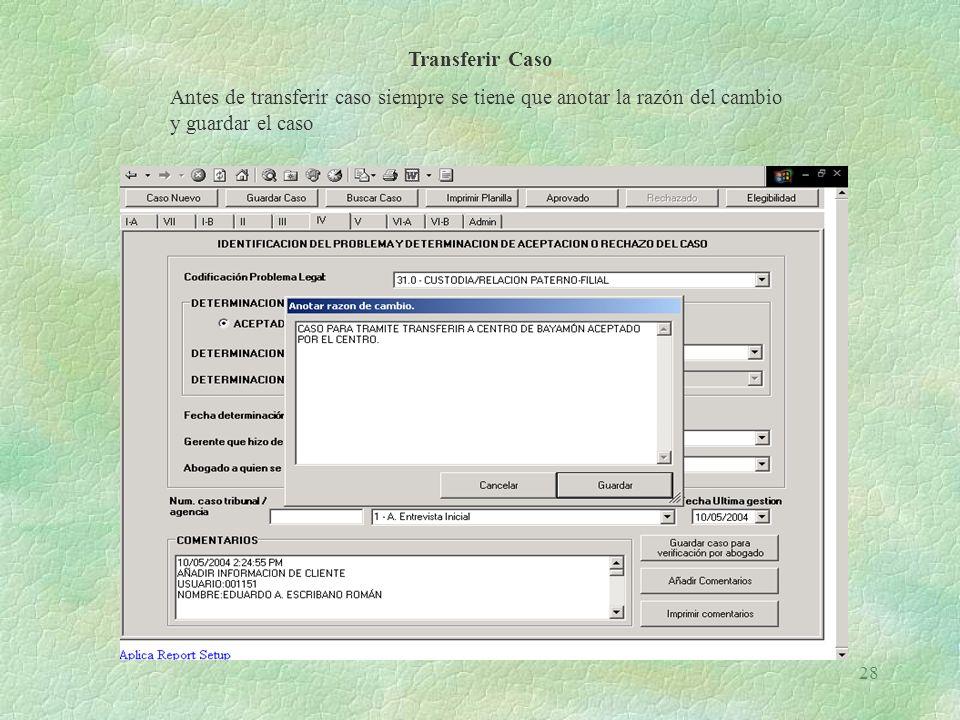 Transferir Caso Antes de transferir caso siempre se tiene que anotar la razón del cambio y guardar el caso.
