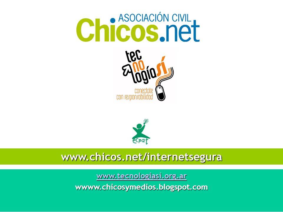 www.chicos.net/internetsegura www.tecnologiasi.org.ar