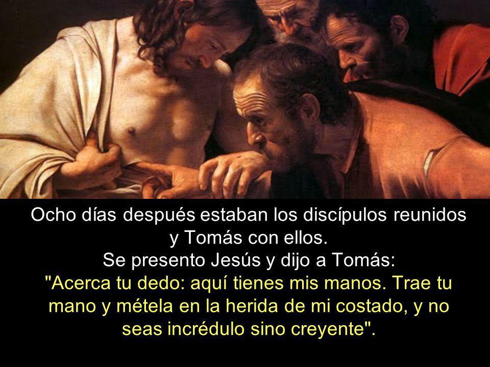 Ocho días después estaban los discípulos reunidos y Tomás con ellos