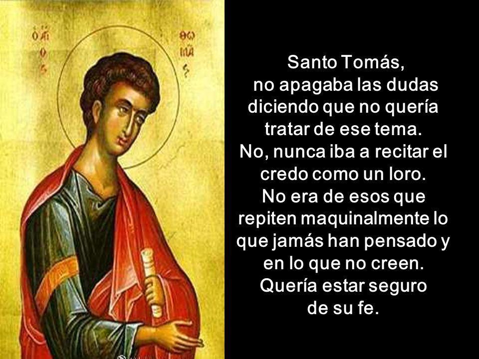 Santo Tomás, no apagaba las dudas diciendo que no quería tratar de ese tema.