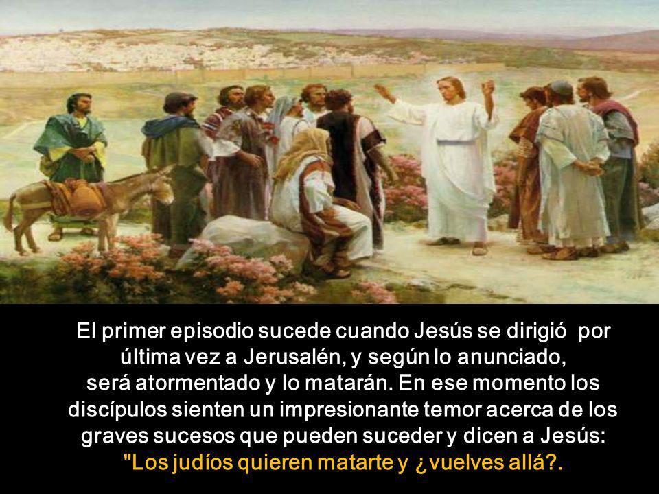 El primer episodio sucede cuando Jesús se dirigió por última vez a Jerusalén, y según lo anunciado, será atormentado y lo matarán.
