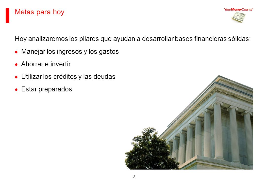 Sus bases financieras Junio de 2013. Metas para hoy. Hoy analizaremos los pilares que ayudan a desarrollar bases financieras sólidas: