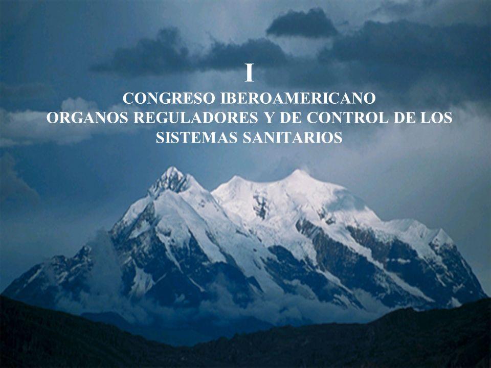 I CONGRESO IBEROAMERICANO ORGANOS REGULADORES Y DE CONTROL DE LOS SISTEMAS SANITARIOS