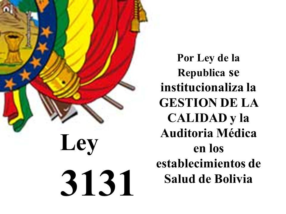 Por Ley de la Republica se institucionaliza la GESTION DE LA CALIDAD y la Auditoria Médica en los establecimientos de Salud de Bolivia