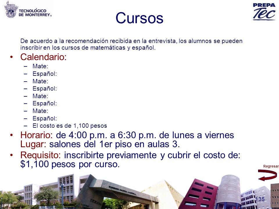 Cursos De acuerdo a la recomendación recibida en la entrevista, los alumnos se pueden inscribir en los cursos de matemáticas y español.