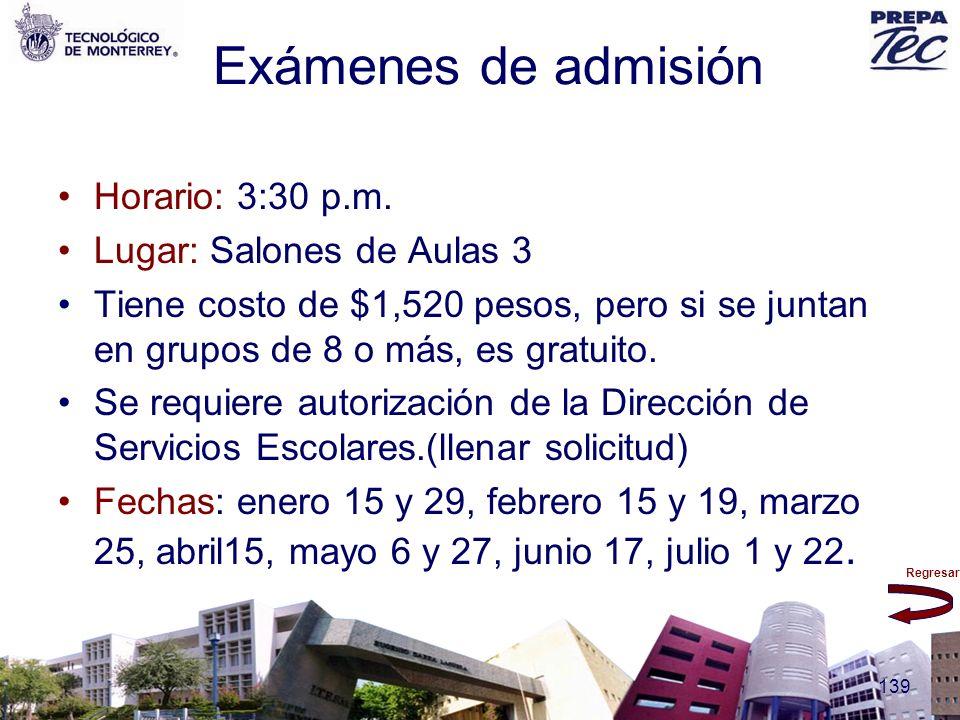 Exámenes de admisión Horario: 3:30 p.m. Lugar: Salones de Aulas 3