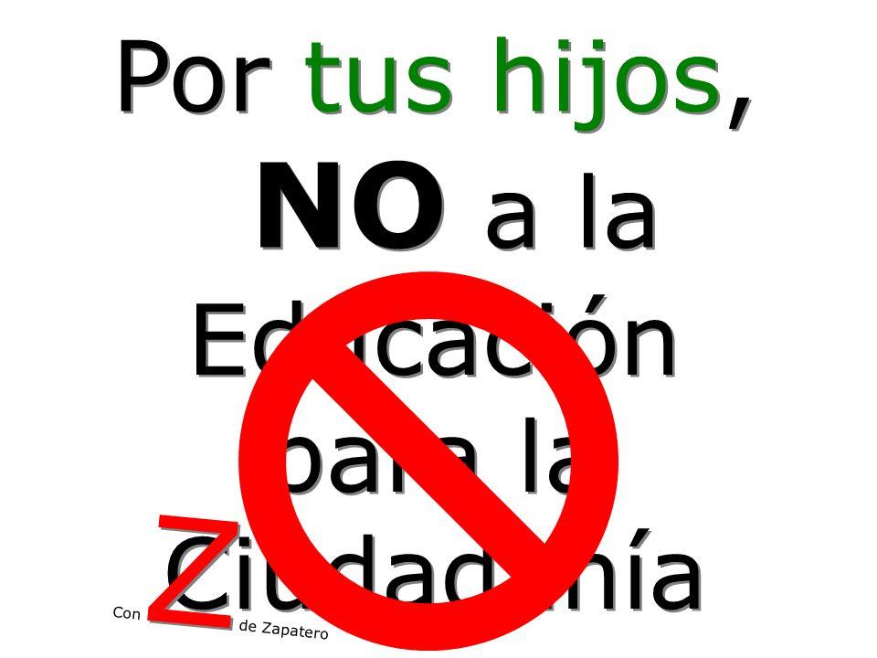 Por tus hijos, NO a la Educación para la Ciudadanía Z Con de Zapatero