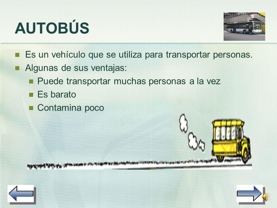 AUTOBÚS Es un vehículo que se utiliza para transportar personas.