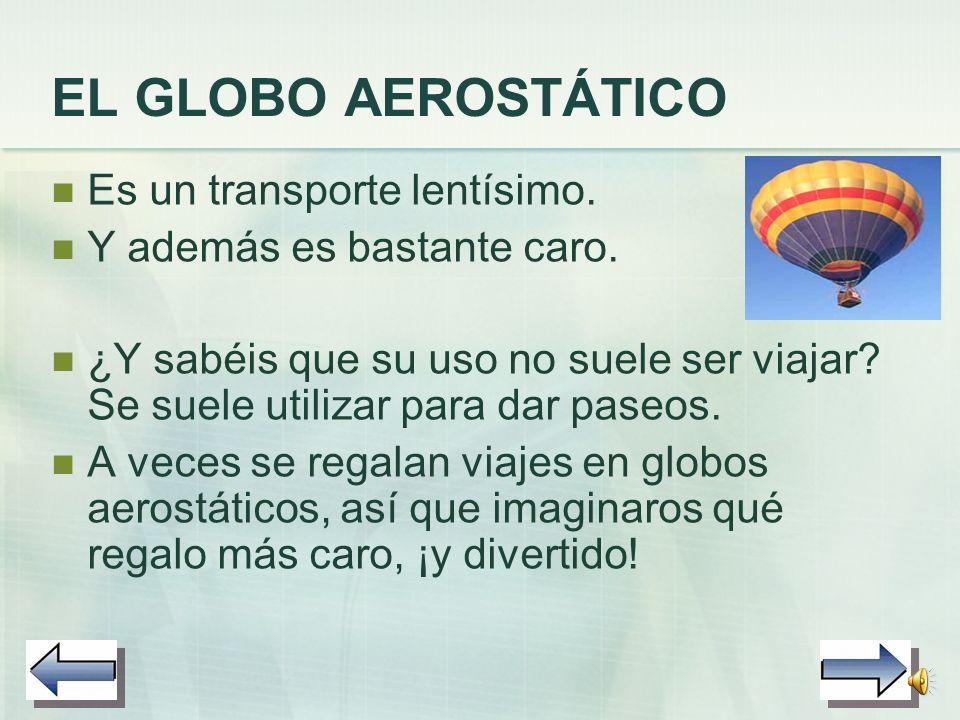 EL GLOBO AEROSTÁTICO Es un transporte lentísimo.