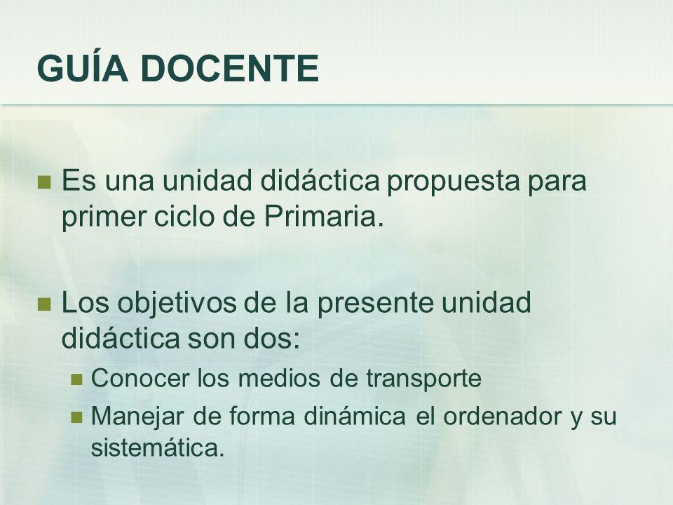 GUÍA DOCENTE Es una unidad didáctica propuesta para primer ciclo de Primaria. Los objetivos de la presente unidad didáctica son dos: