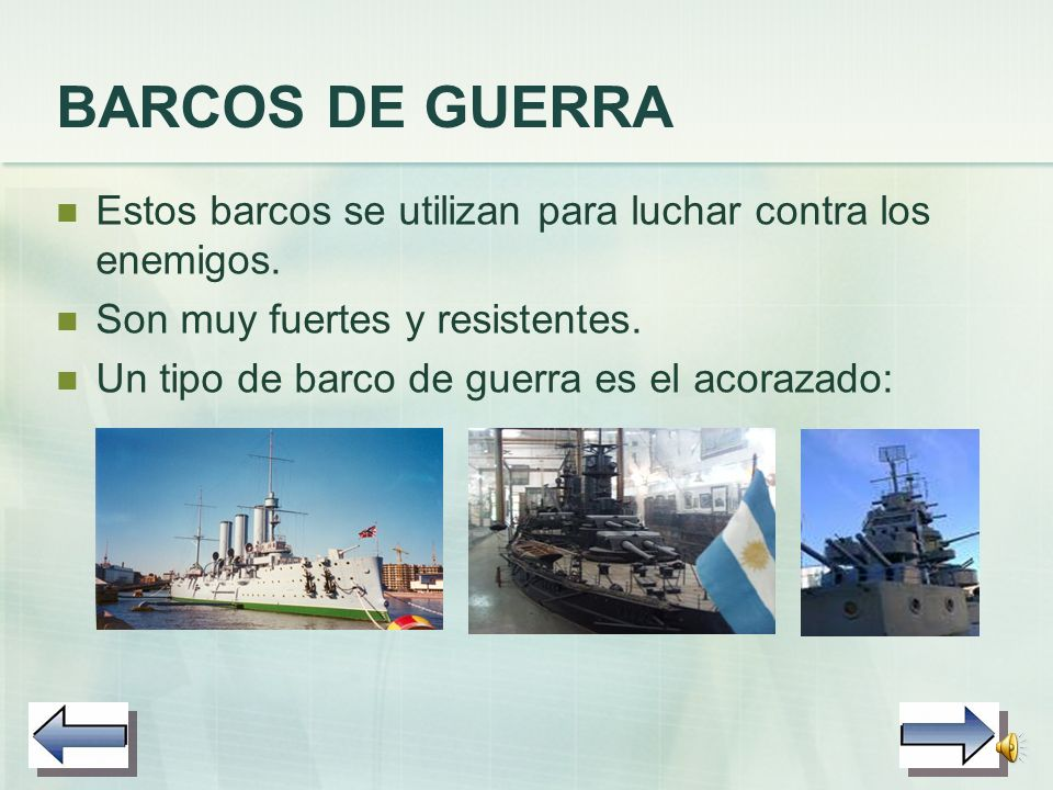 BARCOS DE GUERRA Estos barcos se utilizan para luchar contra los enemigos. Son muy fuertes y resistentes.
