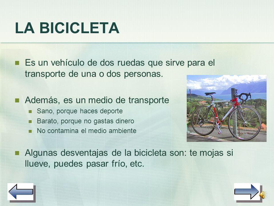 LA BICICLETA Es un vehículo de dos ruedas que sirve para el transporte de una o dos personas. Además, es un medio de transporte.
