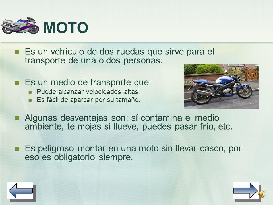 LA MOTO Es un vehículo de dos ruedas que sirve para el transporte de una o dos personas. Es un medio de transporte que:
