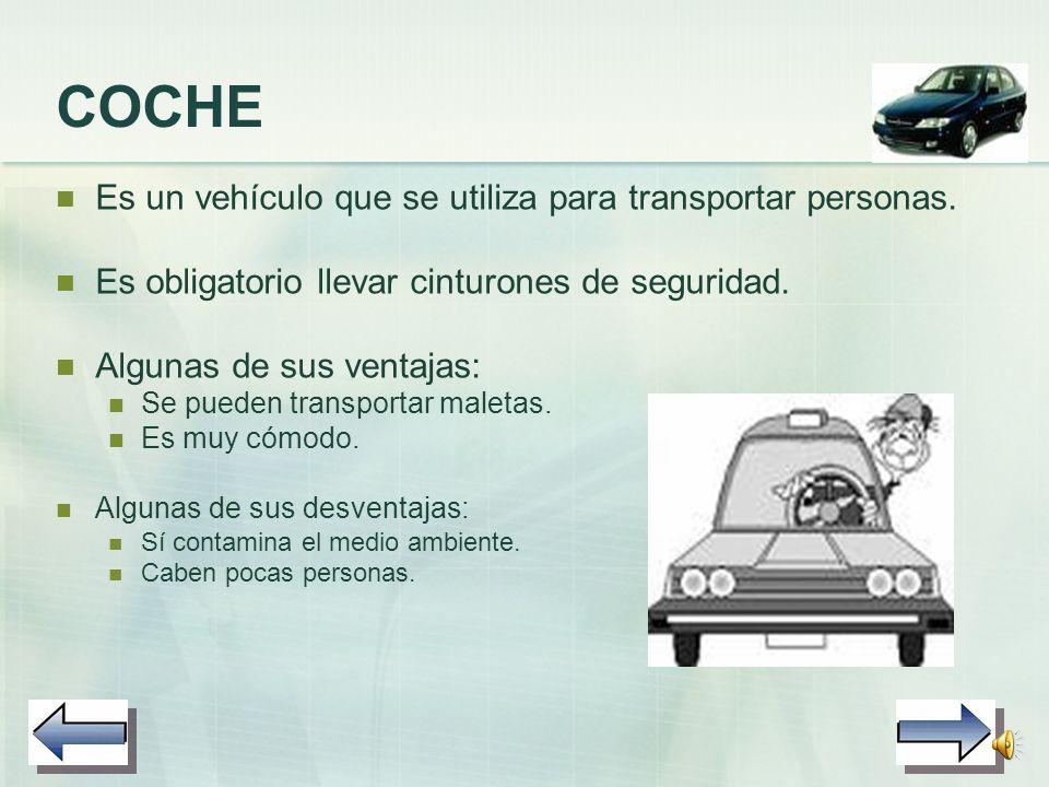 COCHE Es un vehículo que se utiliza para transportar personas.