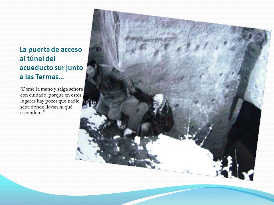 La puerta de acceso al túnel del acueducto sur junto a las Termas…