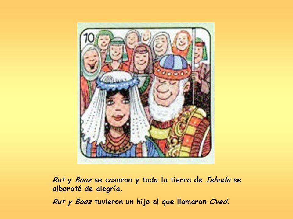 Rut y Boaz se casaron y toda la tierra de Iehuda se alborotó de alegría.