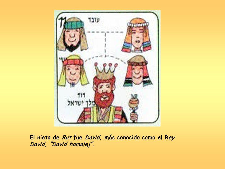 El nieto de Rut fue David, más conocido como el Rey David, David hamelej .