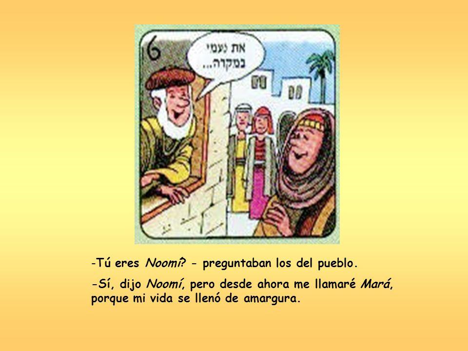 Tú eres Noomí - preguntaban los del pueblo.