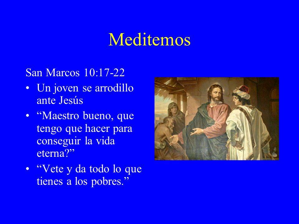 Meditemos San Marcos 10:17-22 Un joven se arrodillo ante Jesús