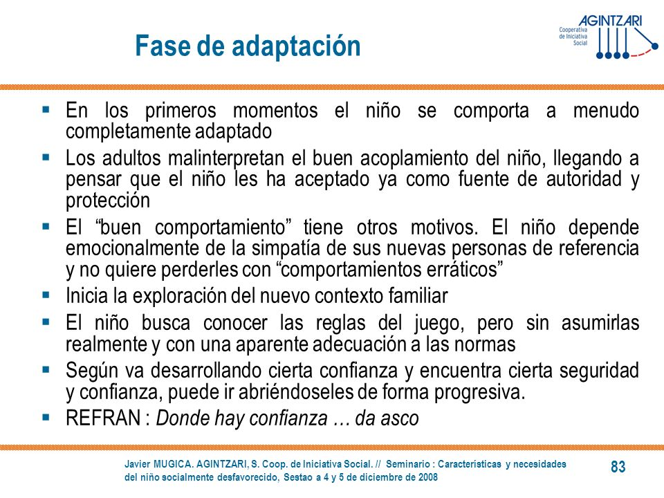 Fase de adaptación En los primeros momentos el niño se comporta a menudo completamente adaptado.