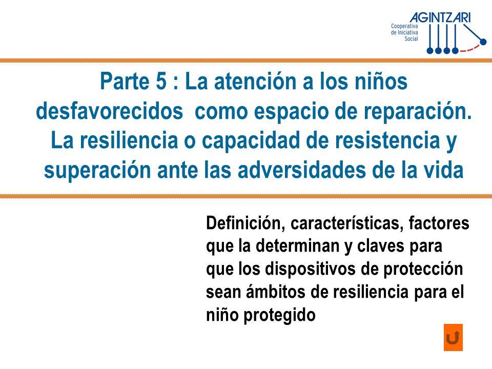 Parte 5 : La atención a los niños desfavorecidos como espacio de reparación. La resiliencia o capacidad de resistencia y superación ante las adversidades de la vida