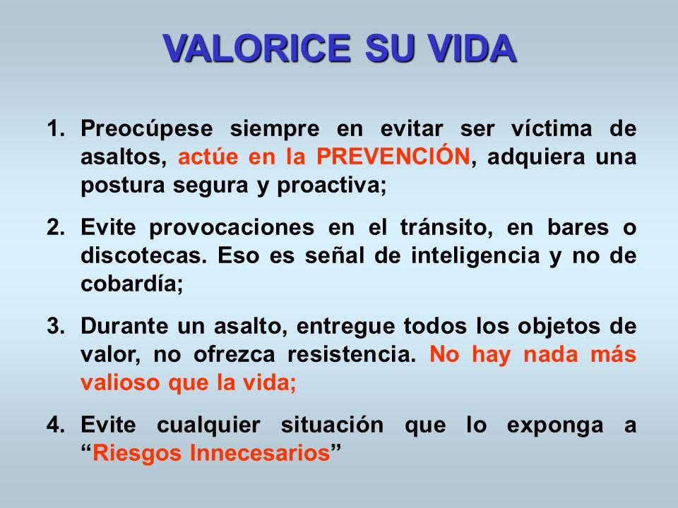VALORICE SU VIDA Preocúpese siempre en evitar ser víctima de asaltos, actúe en la PREVENCIÓN, adquiera una postura segura y proactiva;