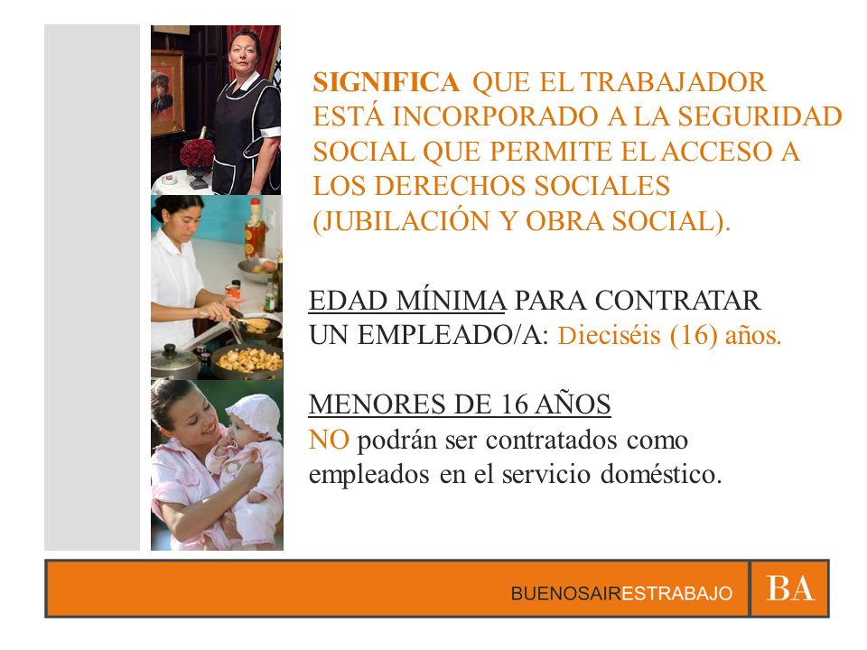SIGNIFICA QUE EL TRABAJADOR ESTÁ INCORPORADO A LA SEGURIDAD SOCIAL QUE PERMITE EL ACCESO A LOS DERECHOS SOCIALES (JUBILACIÓN Y OBRA SOCIAL).
