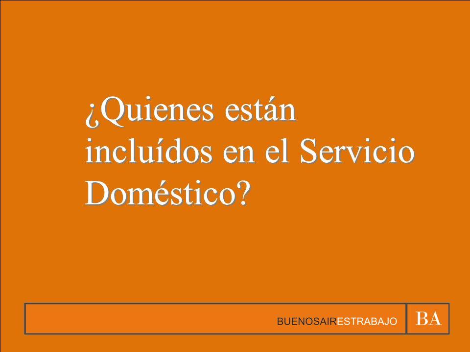 ¿Quienes están incluídos en el Servicio Doméstico