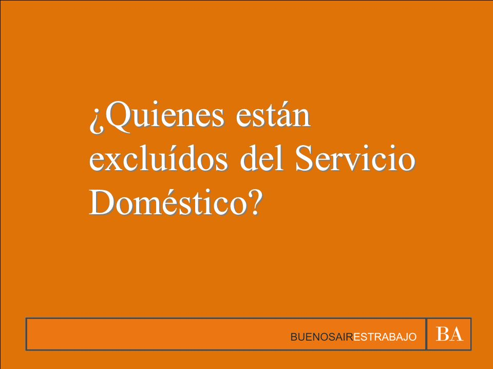 ¿Quienes están excluídos del Servicio Doméstico