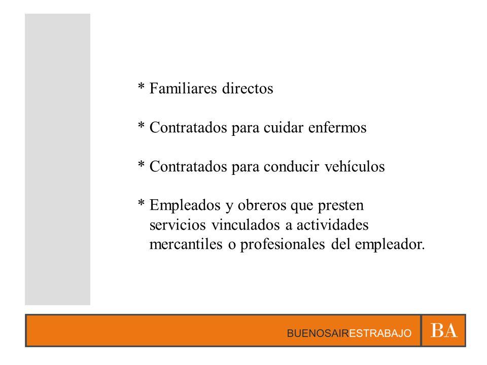 * Familiares directos * Contratados para cuidar enfermos. * Contratados para conducir vehículos. * Empleados y obreros que presten.