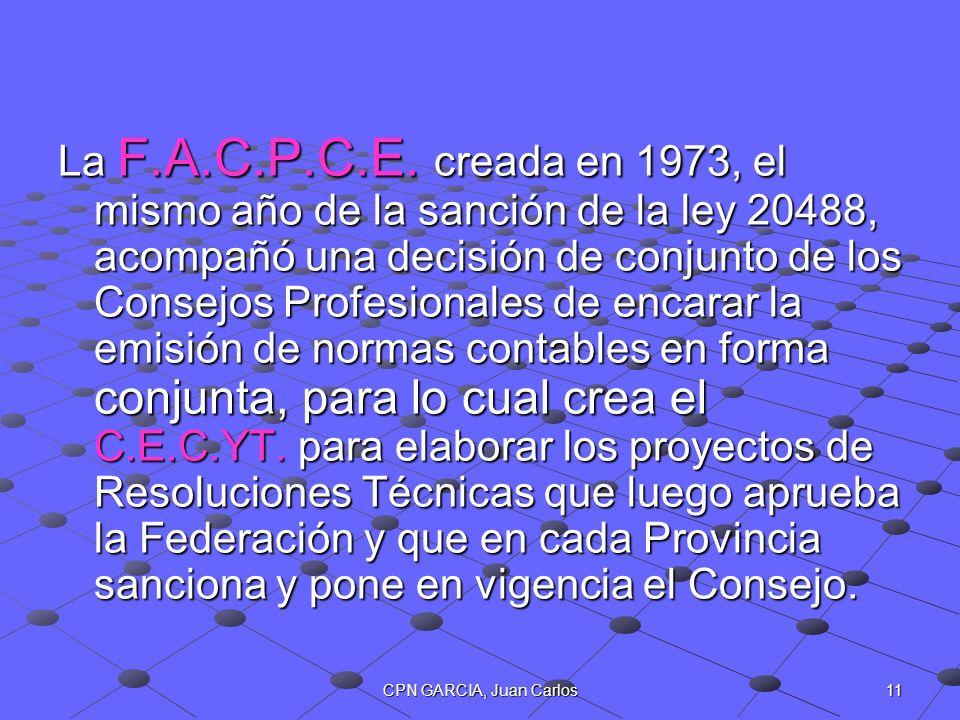 La F.A.C.P.C.E. creada en 1973, el mismo año de la sanción de la ley 20488, acompañó una decisión de conjunto de los Consejos Profesionales de encarar la emisión de normas contables en forma conjunta, para lo cual crea el C.E.C.YT. para elaborar los proyectos de Resoluciones Técnicas que luego aprueba la Federación y que en cada Provincia sanciona y pone en vigencia el Consejo.