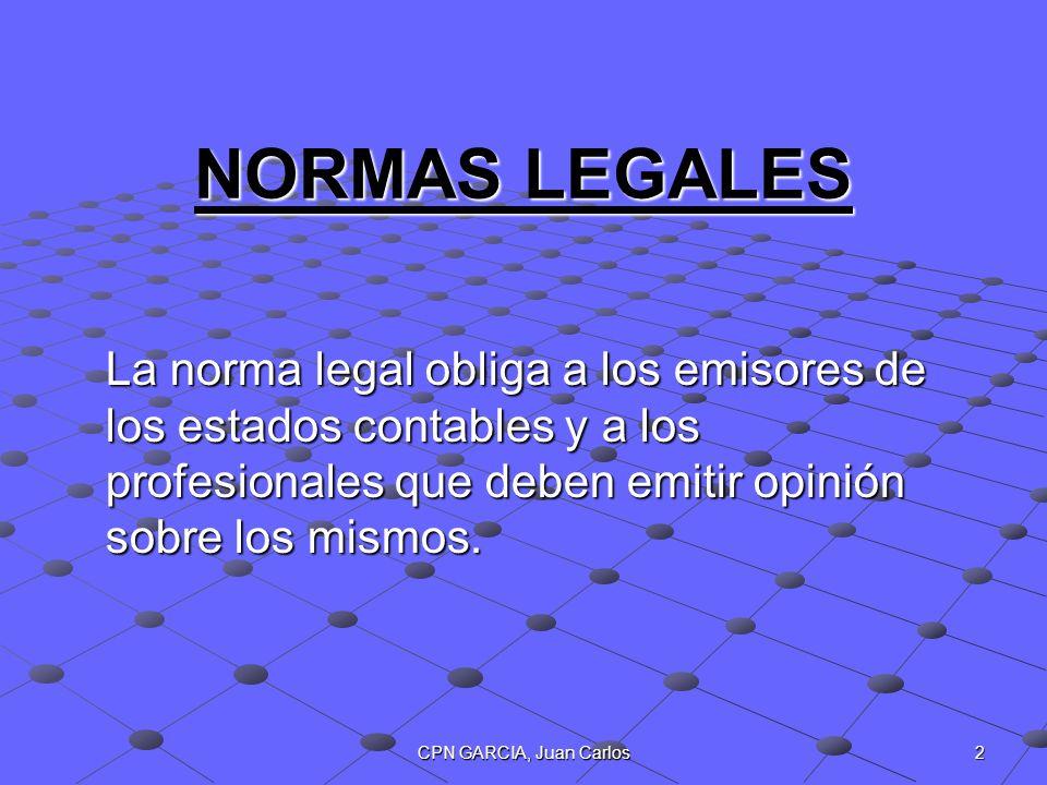 NORMAS LEGALES La norma legal obliga a los emisores de los estados contables y a los profesionales que deben emitir opinión sobre los mismos.