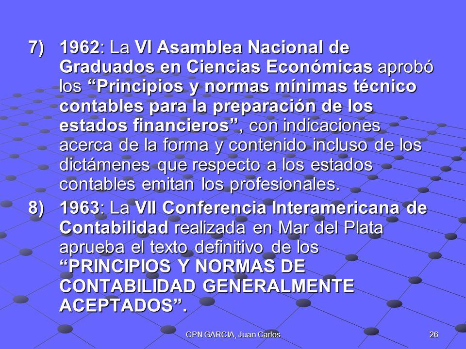 1962: La VI Asamblea Nacional de Graduados en Ciencias Económicas aprobó los Principios y normas mínimas técnico contables para la preparación de los estados financieros , con indicaciones acerca de la forma y contenido incluso de los dictámenes que respecto a los estados contables emitan los profesionales.