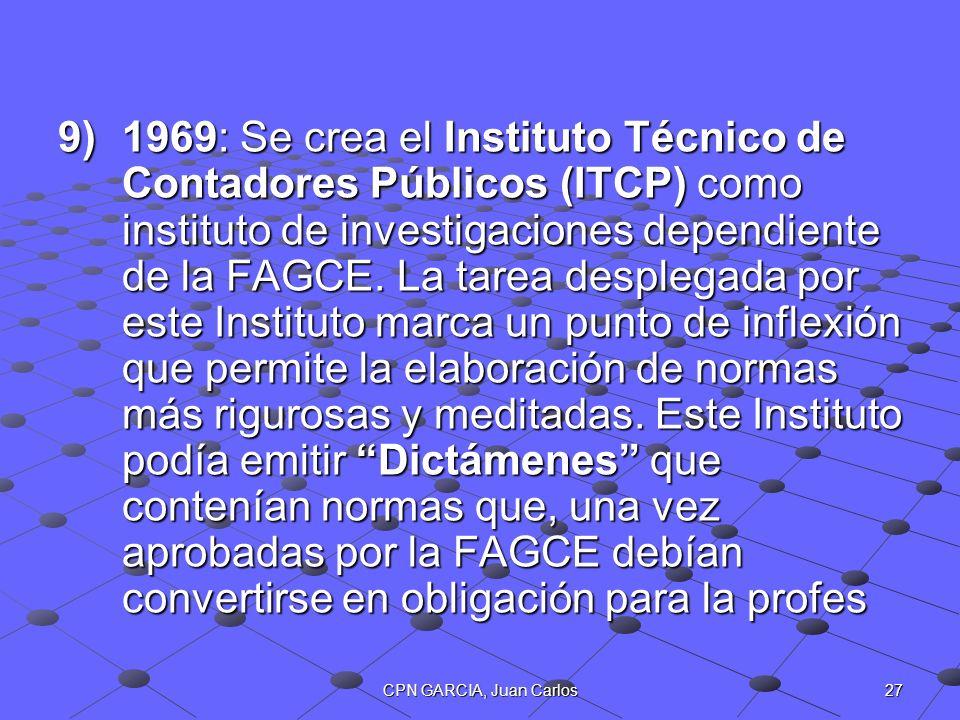 1969: Se crea el Instituto Técnico de Contadores Públicos (ITCP) como instituto de investigaciones dependiente de la FAGCE. La tarea desplegada por este Instituto marca un punto de inflexión que permite la elaboración de normas más rigurosas y meditadas. Este Instituto podía emitir Dictámenes que contenían normas que, una vez aprobadas por la FAGCE debían convertirse en obligación para la profes