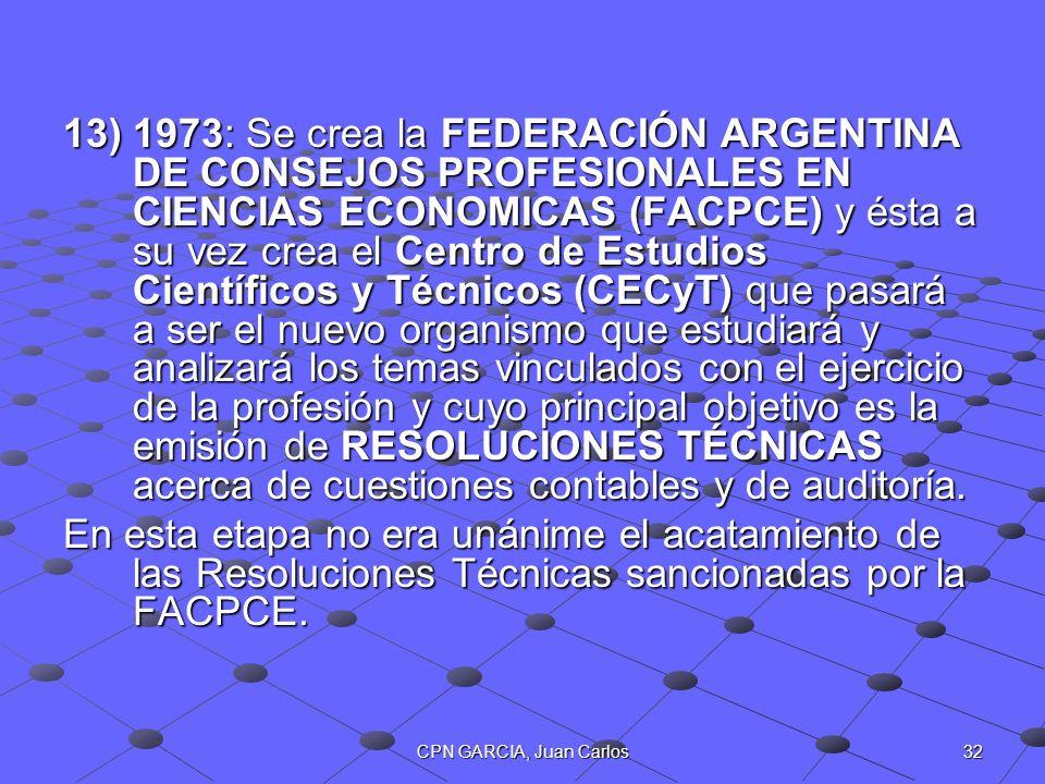 1973: Se crea la FEDERACIÓN ARGENTINA DE CONSEJOS PROFESIONALES EN CIENCIAS ECONOMICAS (FACPCE) y ésta a su vez crea el Centro de Estudios Científicos y Técnicos (CECyT) que pasará a ser el nuevo organismo que estudiará y analizará los temas vinculados con el ejercicio de la profesión y cuyo principal objetivo es la emisión de RESOLUCIONES TÉCNICAS acerca de cuestiones contables y de auditoría.