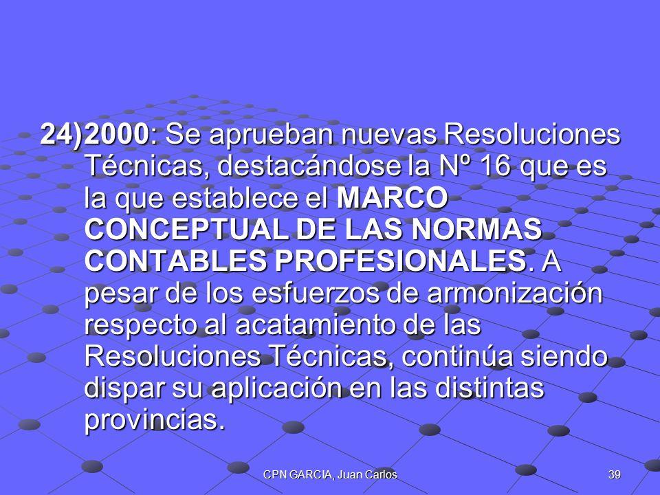 2000: Se aprueban nuevas Resoluciones Técnicas, destacándose la Nº 16 que es la que establece el MARCO CONCEPTUAL DE LAS NORMAS CONTABLES PROFESIONALES. A pesar de los esfuerzos de armonización respecto al acatamiento de las Resoluciones Técnicas, continúa siendo dispar su aplicación en las distintas provincias.
