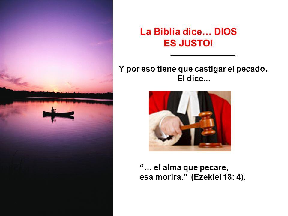 La Biblia dice… DIOS ES JUSTO! Y por eso tiene que castigar el pecado.