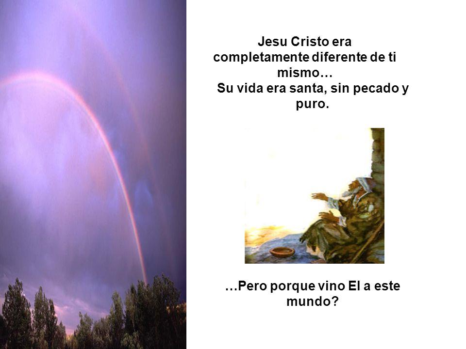 Jesu Cristo era completamente diferente de ti mismo…