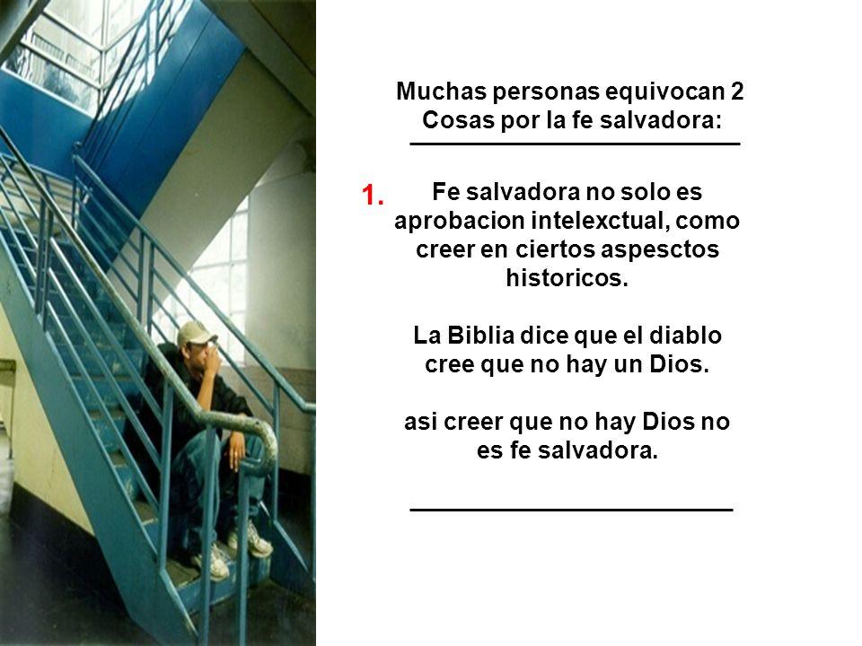 1. Muchas personas equivocan 2 Cosas por la fe salvadora: