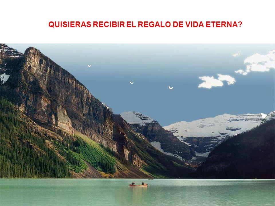 QUISIERAS RECIBIR EL REGALO DE VIDA ETERNA