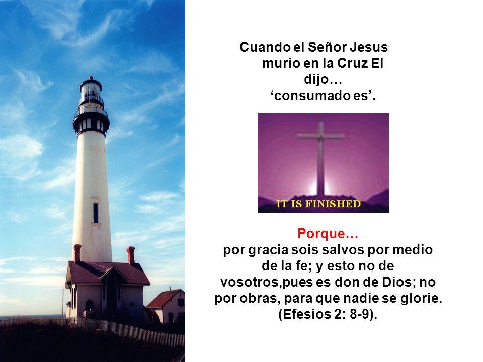 Cuando el Señor Jesus murio en la Cruz El dijo… 'consumado es'.